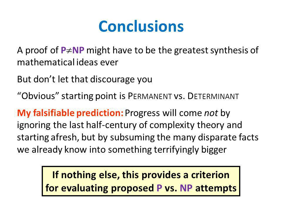 Conclusions A proof of PNP might have to be the greatest synthesis of mathematical ideas ever. But don't let that discourage you.