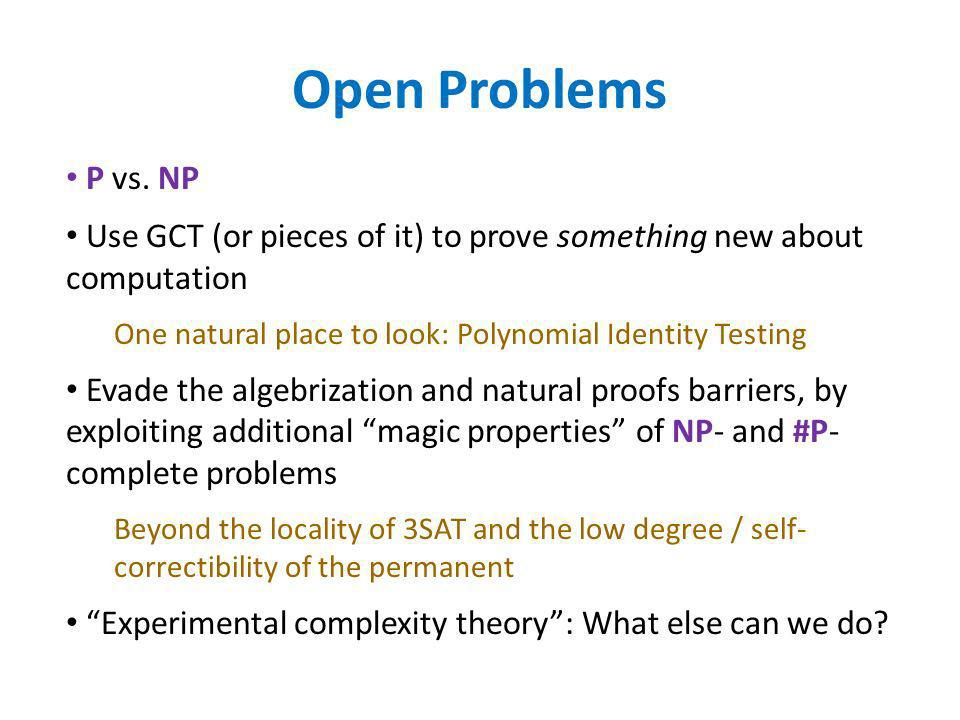 Open Problems P vs. NP. Use GCT (or pieces of it) to prove something new about computation.