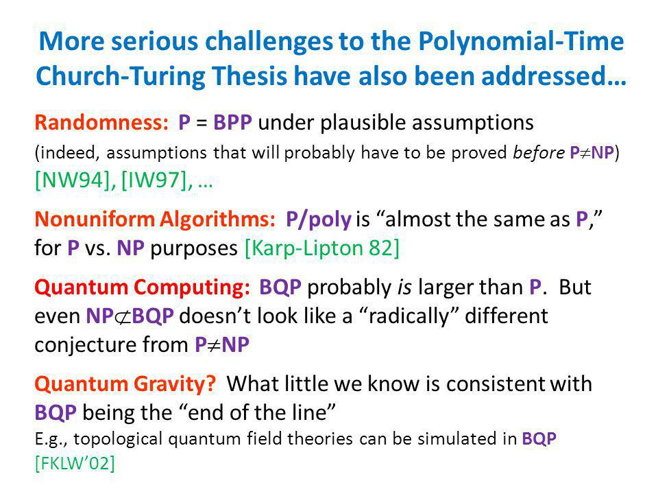 More serious challenges to the Polynomial-Time Church-Turing Thesis have also been addressed…