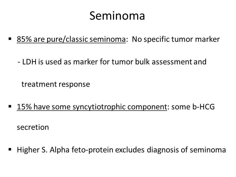 Seminoma 85% are pure/classic seminoma: No specific tumor marker