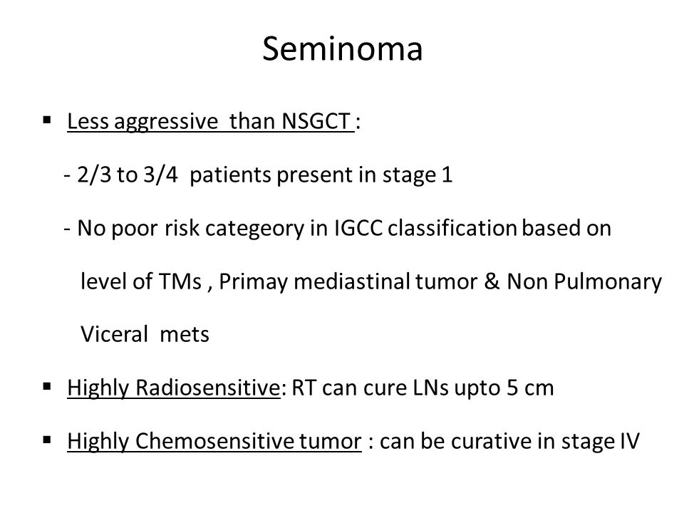 Seminoma Less aggressive than NSGCT :