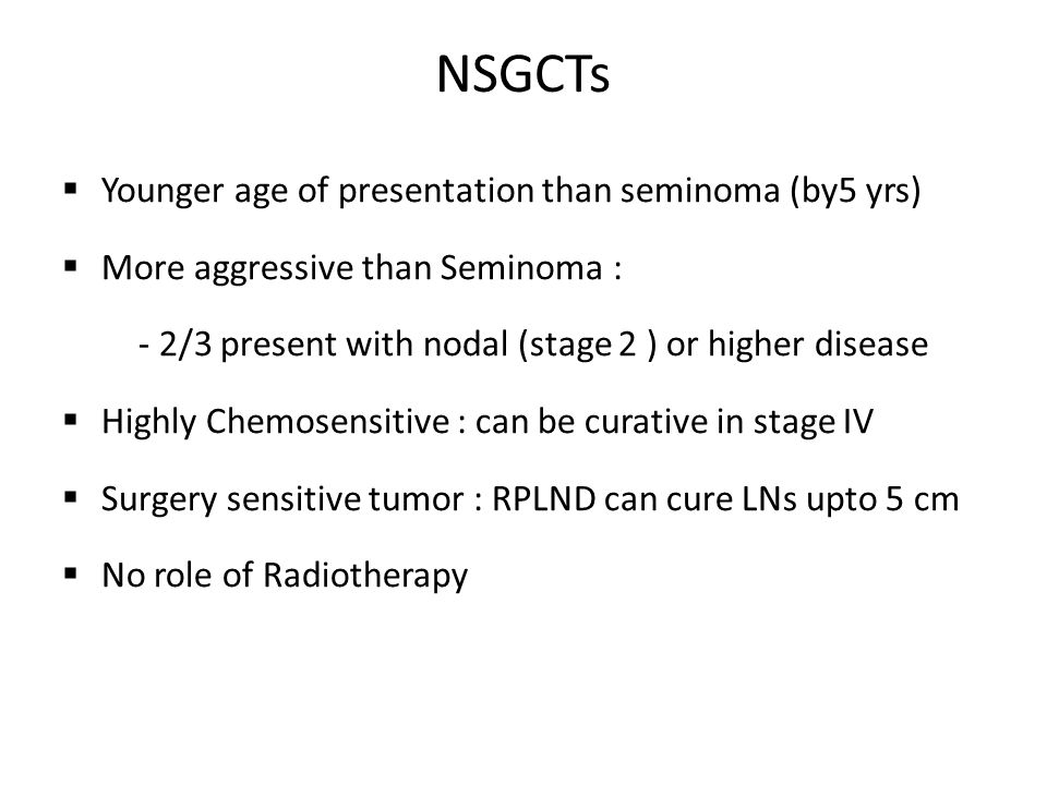 NSGCTs Younger age of presentation than seminoma (by5 yrs)