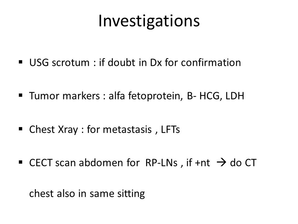 Investigations USG scrotum : if doubt in Dx for confirmation