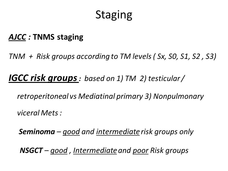 Staging AJCC : TNMS staging. TNM + Risk groups according to TM levels ( Sx, S0, S1, S2 , S3)