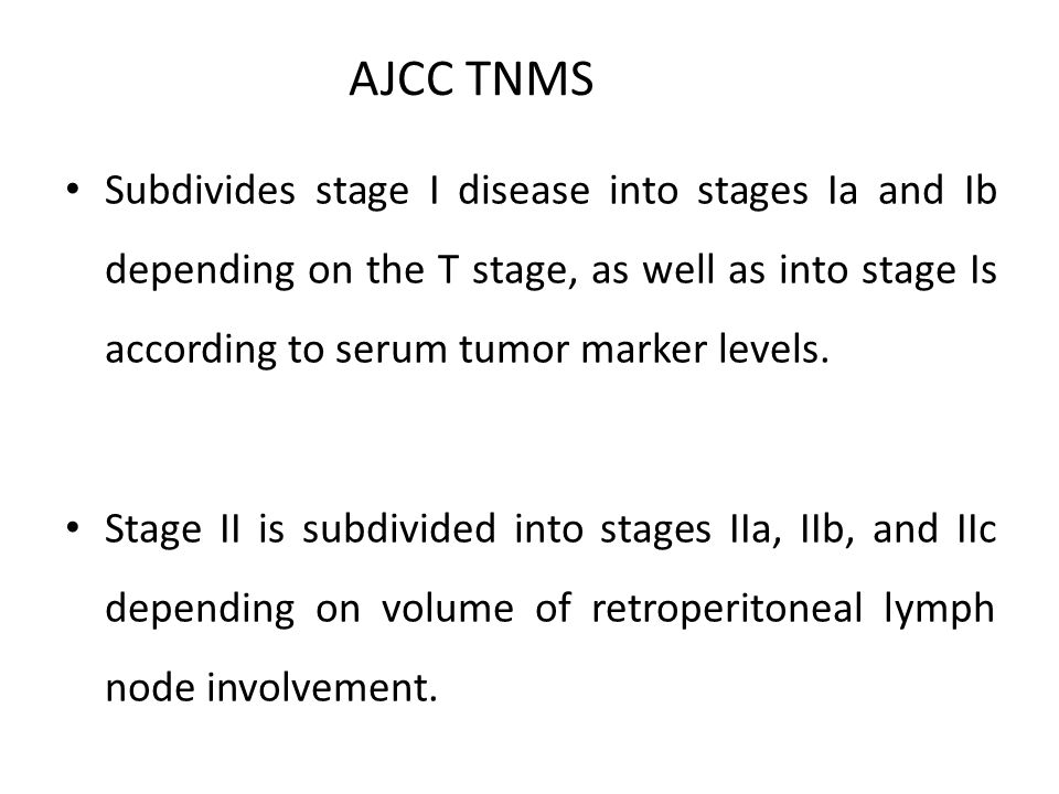 AJCC TNMS Subdivides stage I disease into stages Ia and Ib depending on the T stage, as well as into stage Is according to serum tumor marker levels.