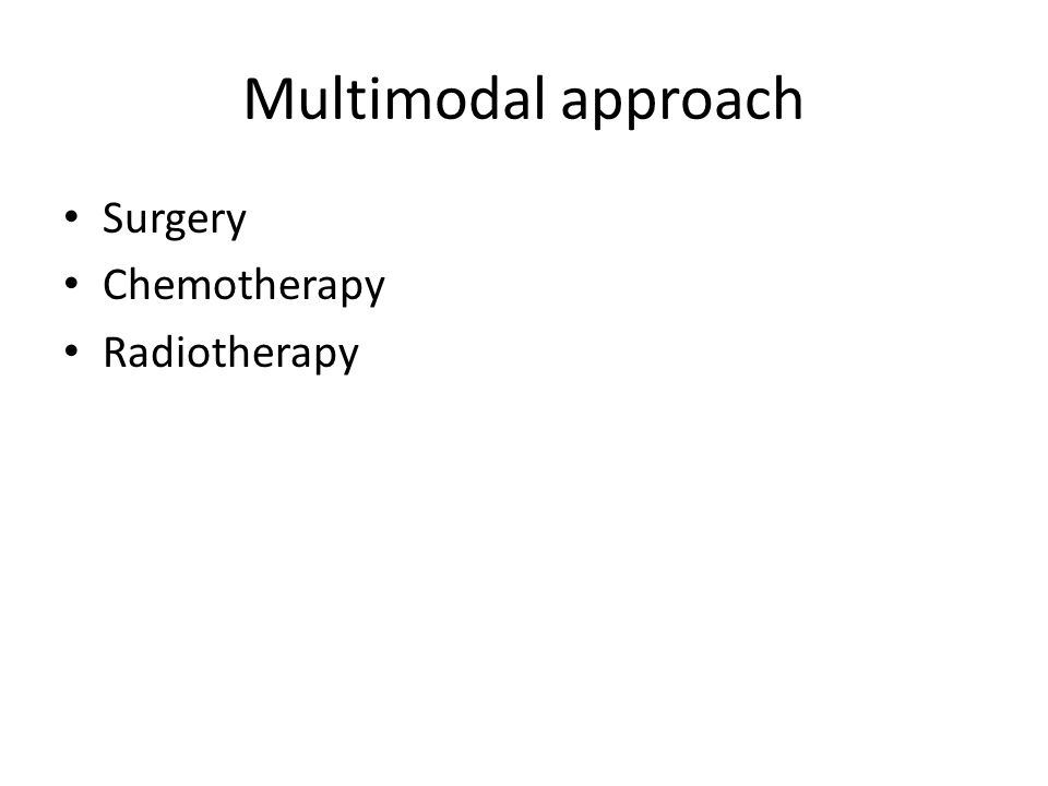 Multimodal approach Surgery Chemotherapy Radiotherapy