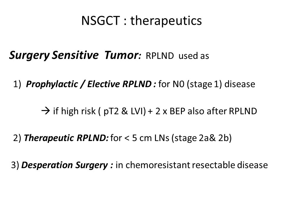 NSGCT : therapeutics Surgery Sensitive Tumor: RPLND used as