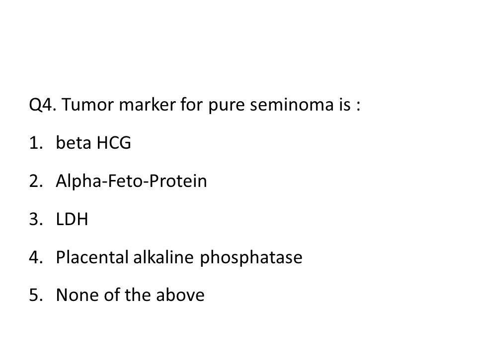 Q4. Tumor marker for pure seminoma is :