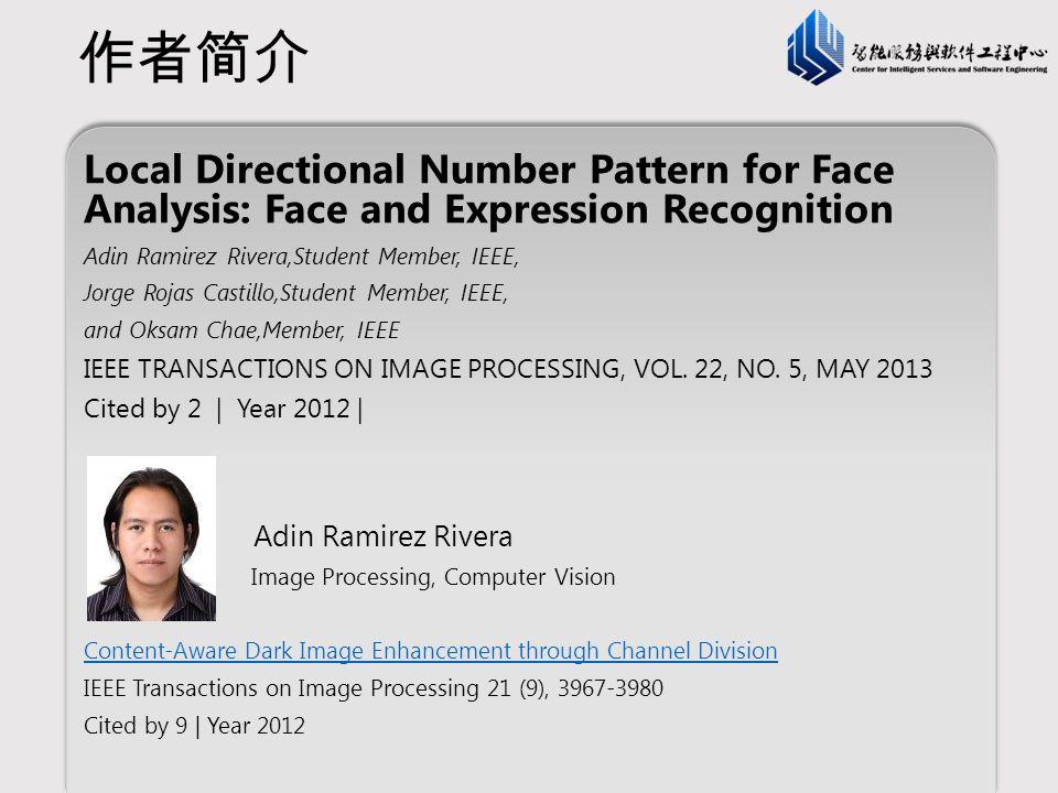作者简介 Local Directional Number Pattern for Face Analysis: Face and Expression Recognition. Adin Ramirez Rivera,Student Member, IEEE,