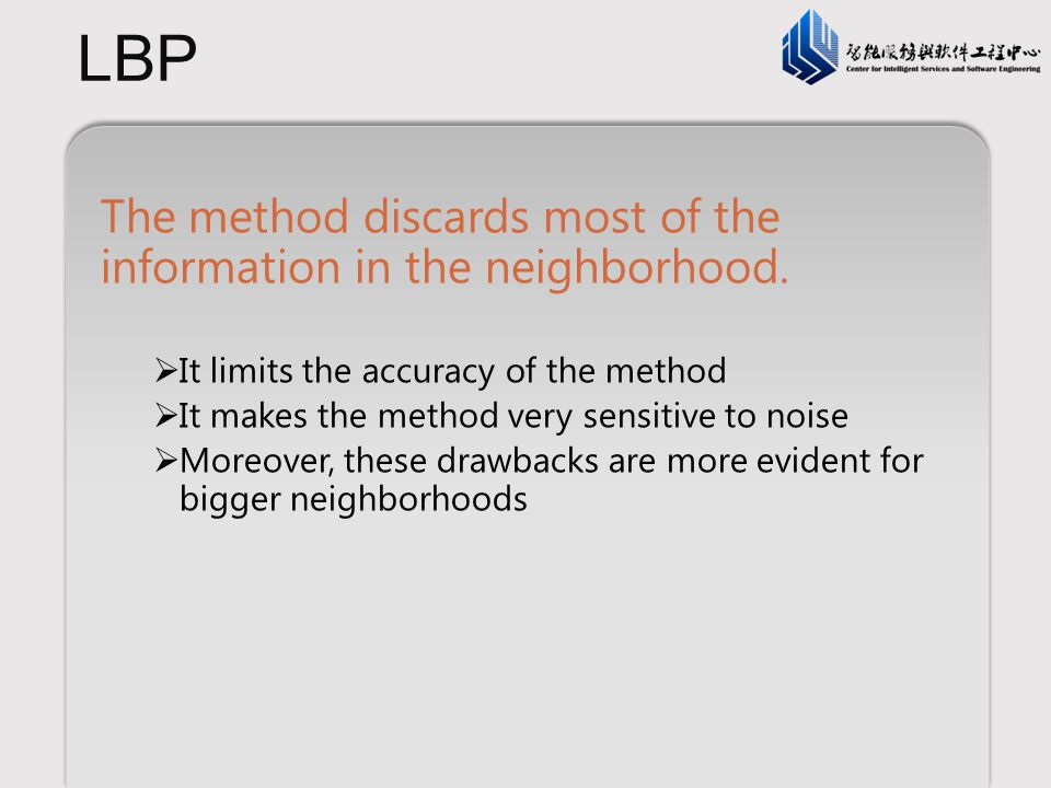 LBP The method discards most of the information in the neighborhood.