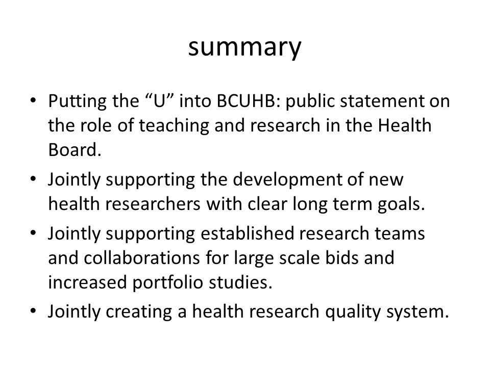 summary Putting the U into BCUHB: public statement on the role of teaching and research in the Health Board.
