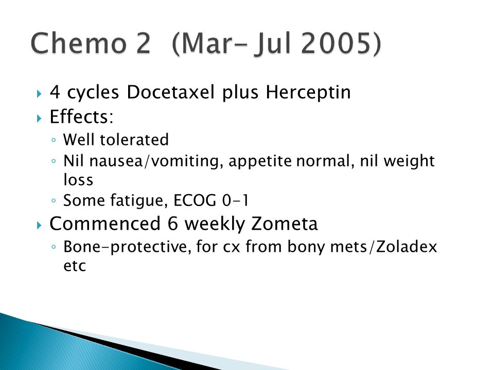 Chemo 2 (Mar- Jul 2005) 4 cycles Docetaxel plus Herceptin Effects: