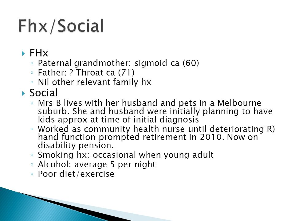 Fhx/Social FHx Social Paternal grandmother: sigmoid ca (60)