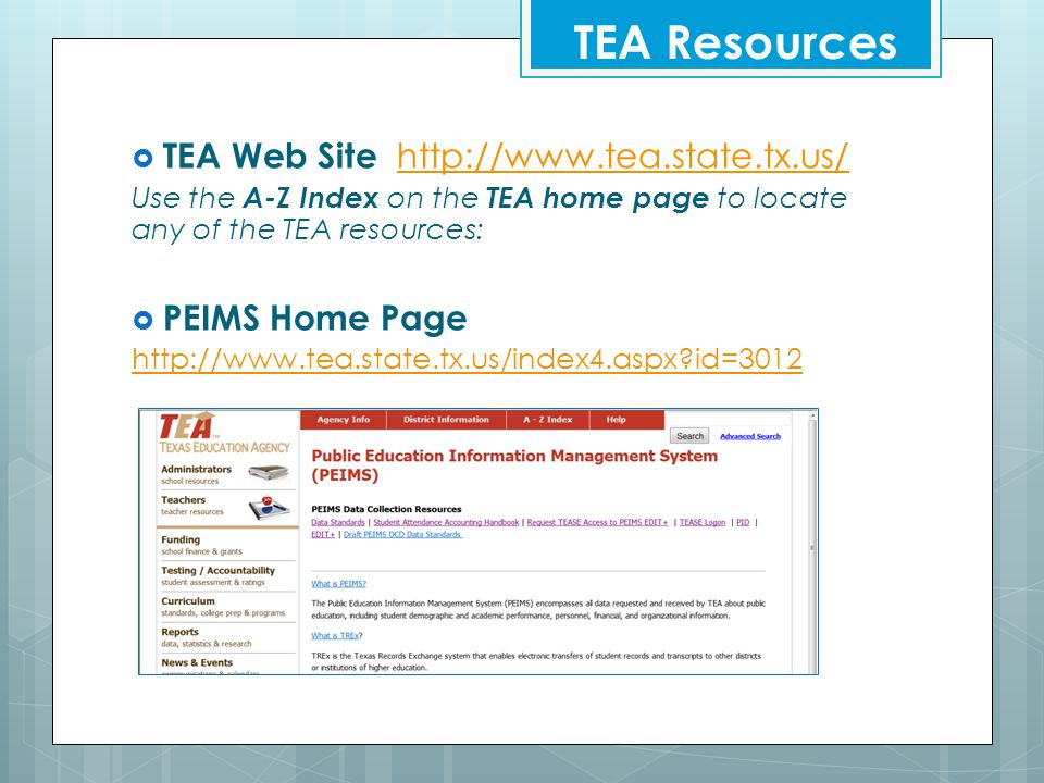 TEA Resources TEA Web Site http://www.tea.state.tx.us/ PEIMS Home Page