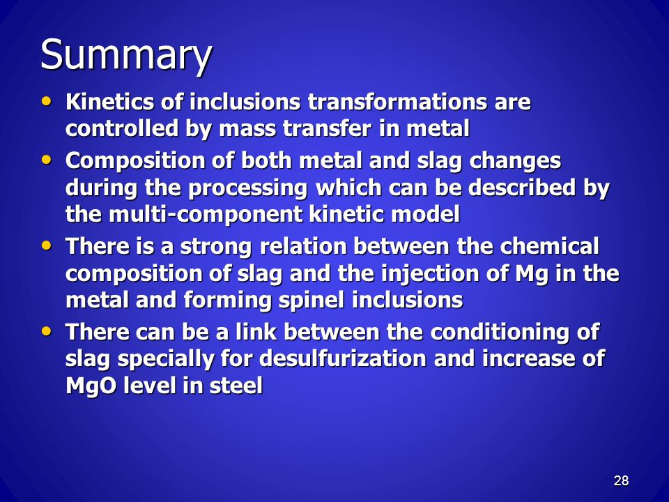 Summary Kinetics of inclusions transformations are controlled by mass transfer in metal.