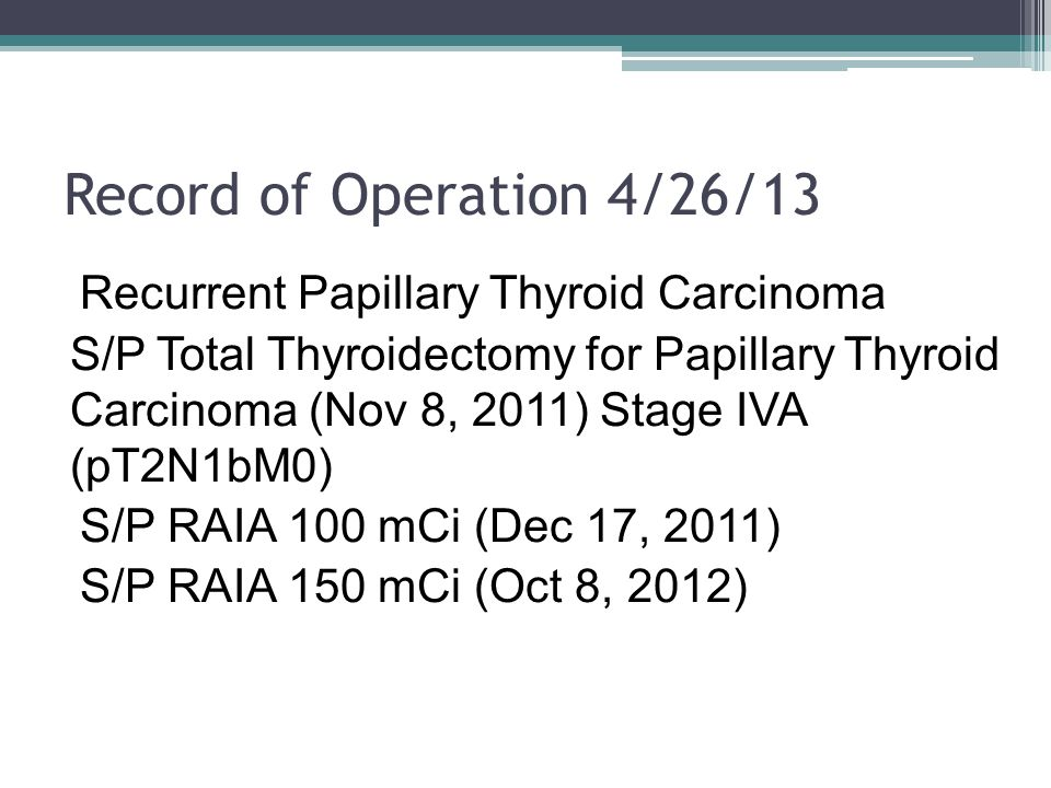 Record of Operation 4/26/13 Recurrent Papillary Thyroid Carcinoma