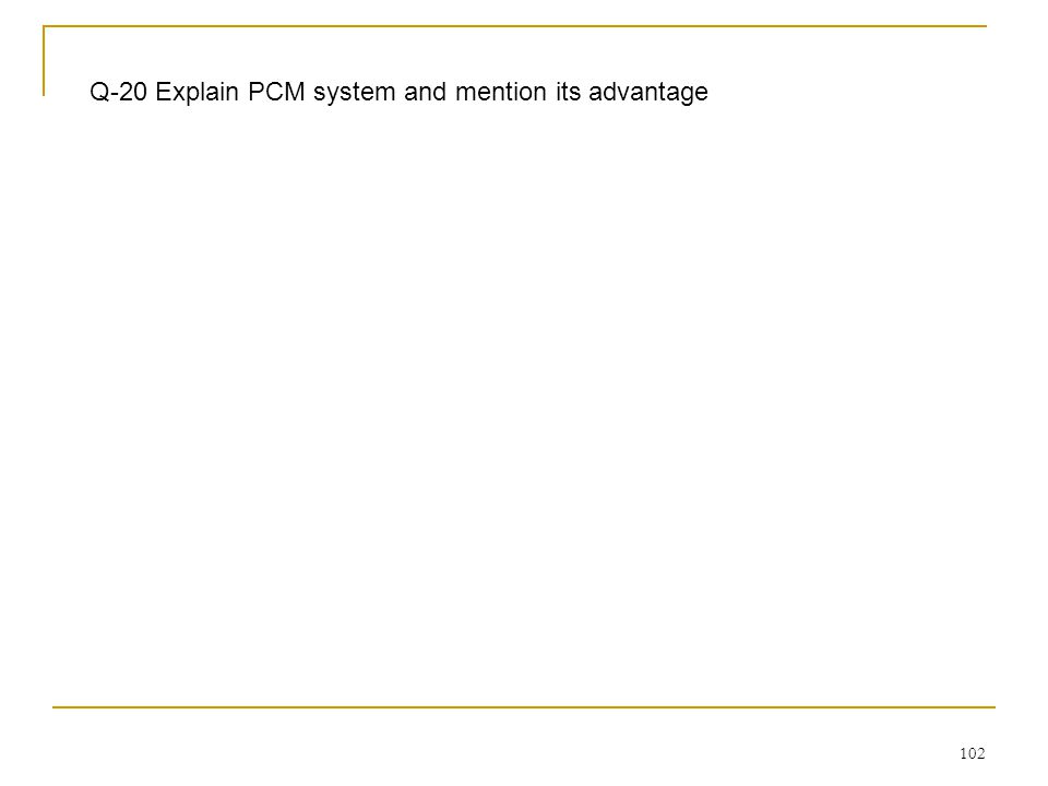 Q-20 Explain PCM system and mention its advantage