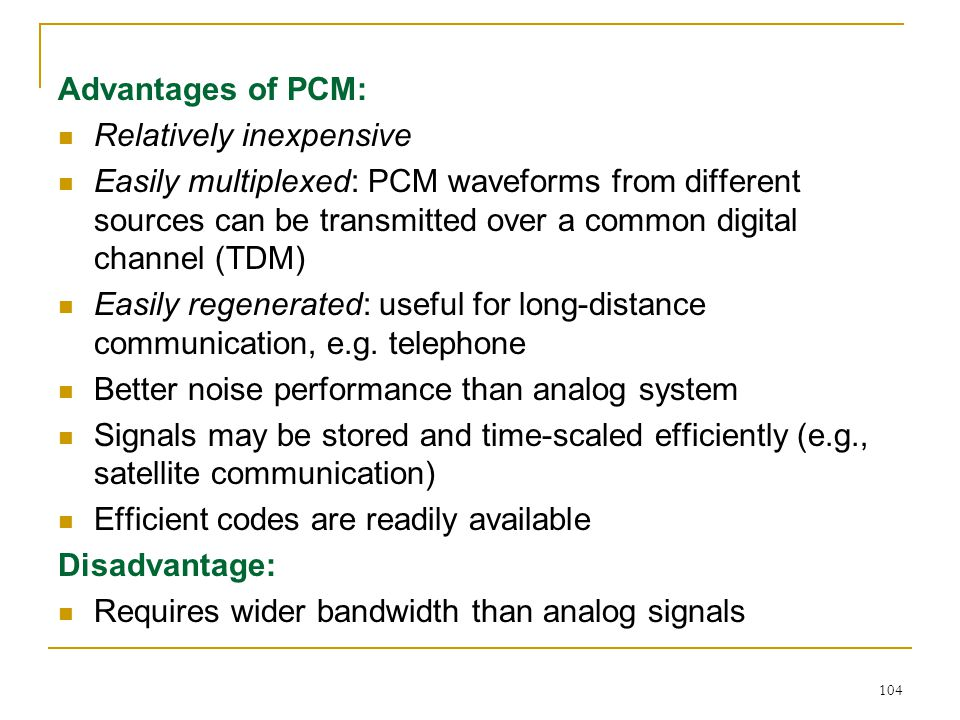 Advantages of PCM: Relatively inexpensive.
