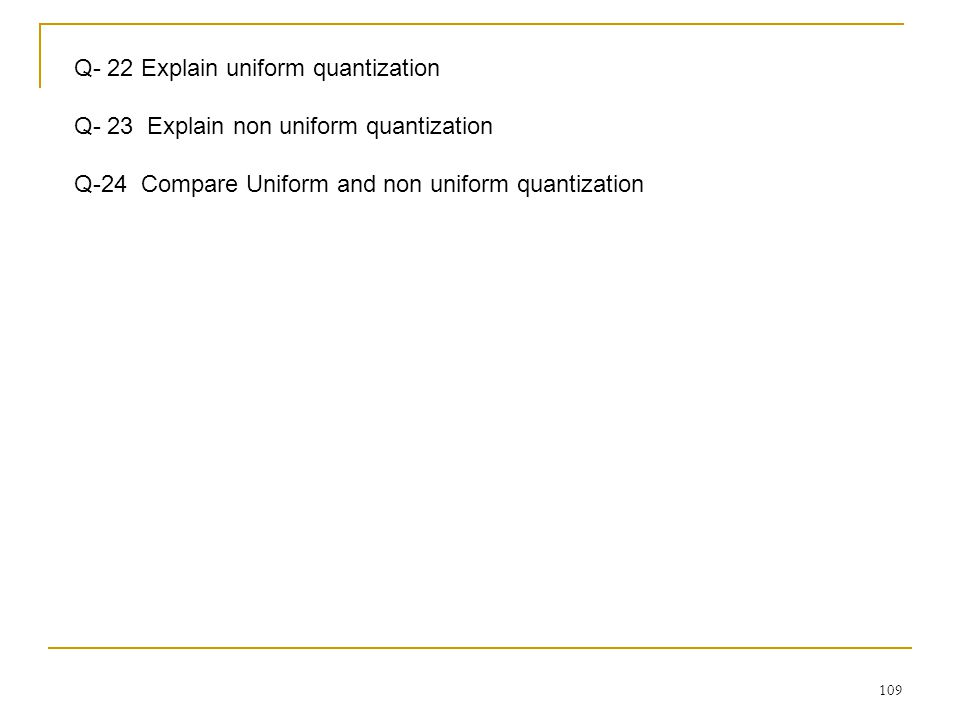 Q- 22 Explain uniform quantization
