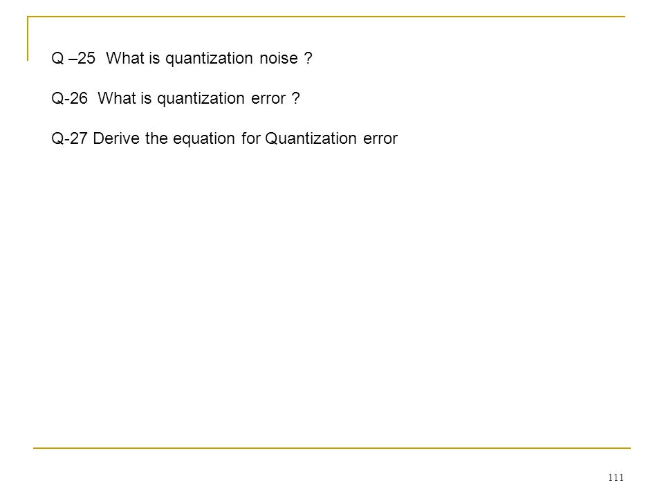 Q –25 What is quantization noise