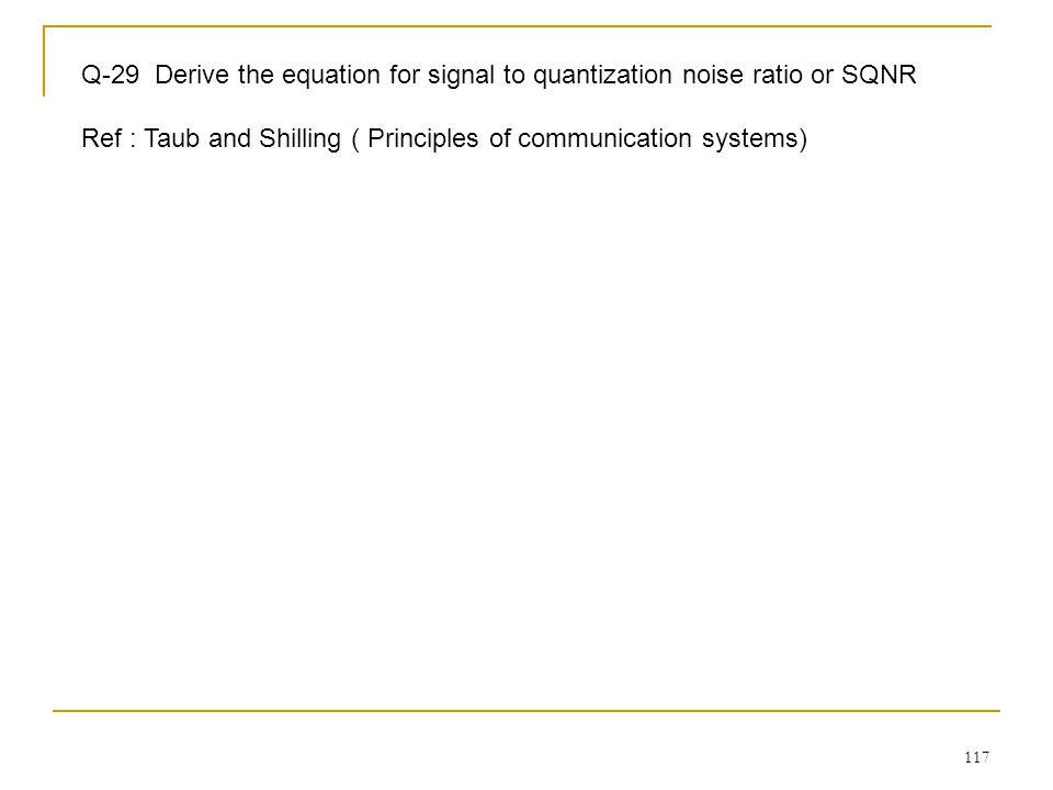 Q-29 Derive the equation for signal to quantization noise ratio or SQNR