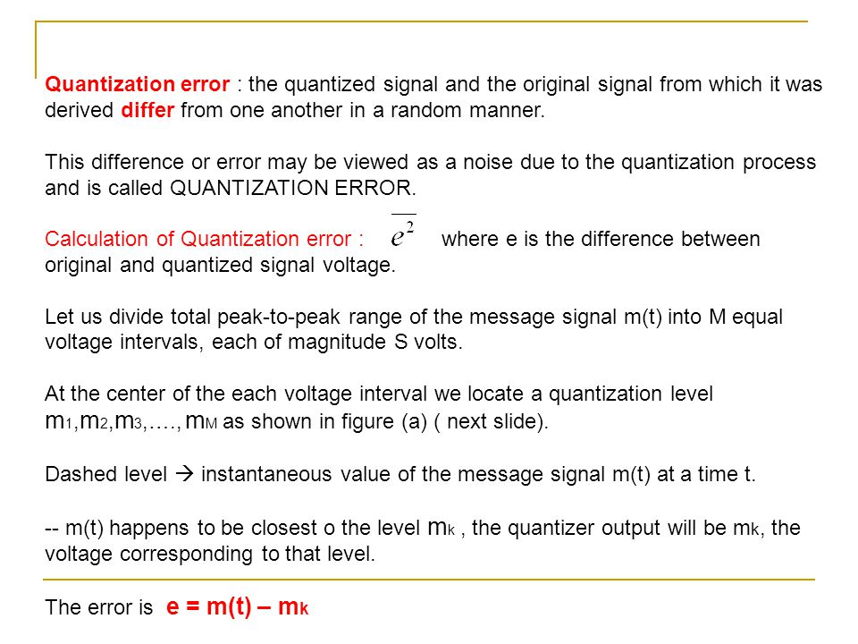 Quantization error : the quantized signal and the original signal from which it was derived differ from one another in a random manner.