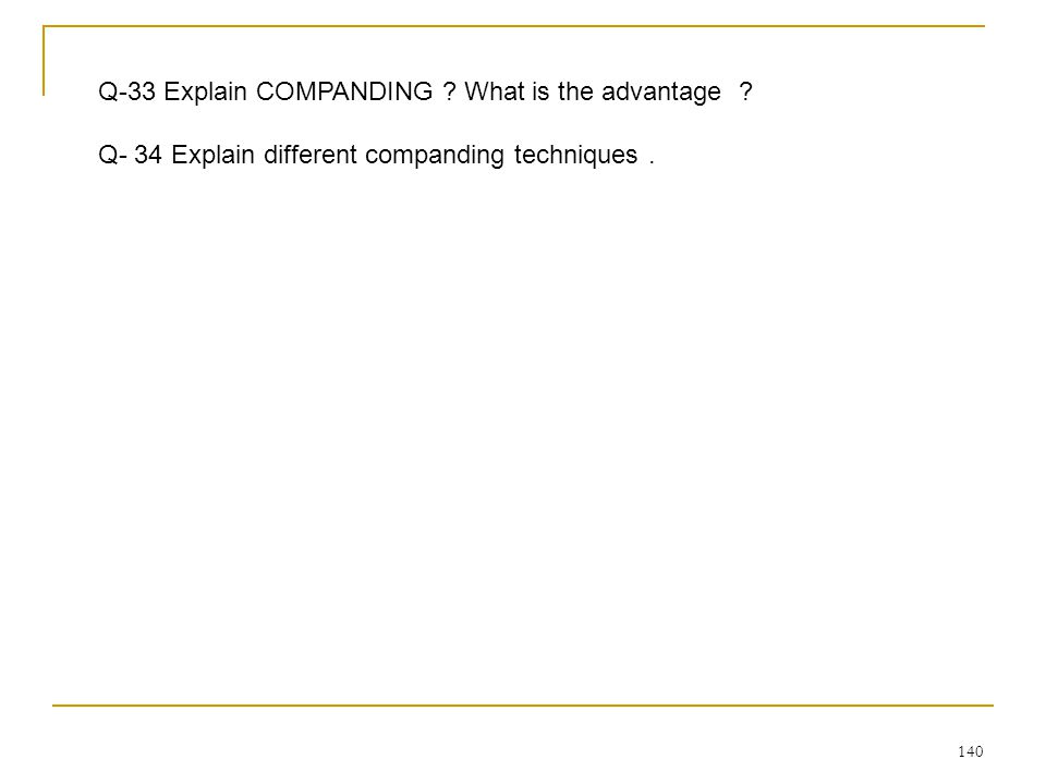 Q-33 Explain COMPANDING What is the advantage