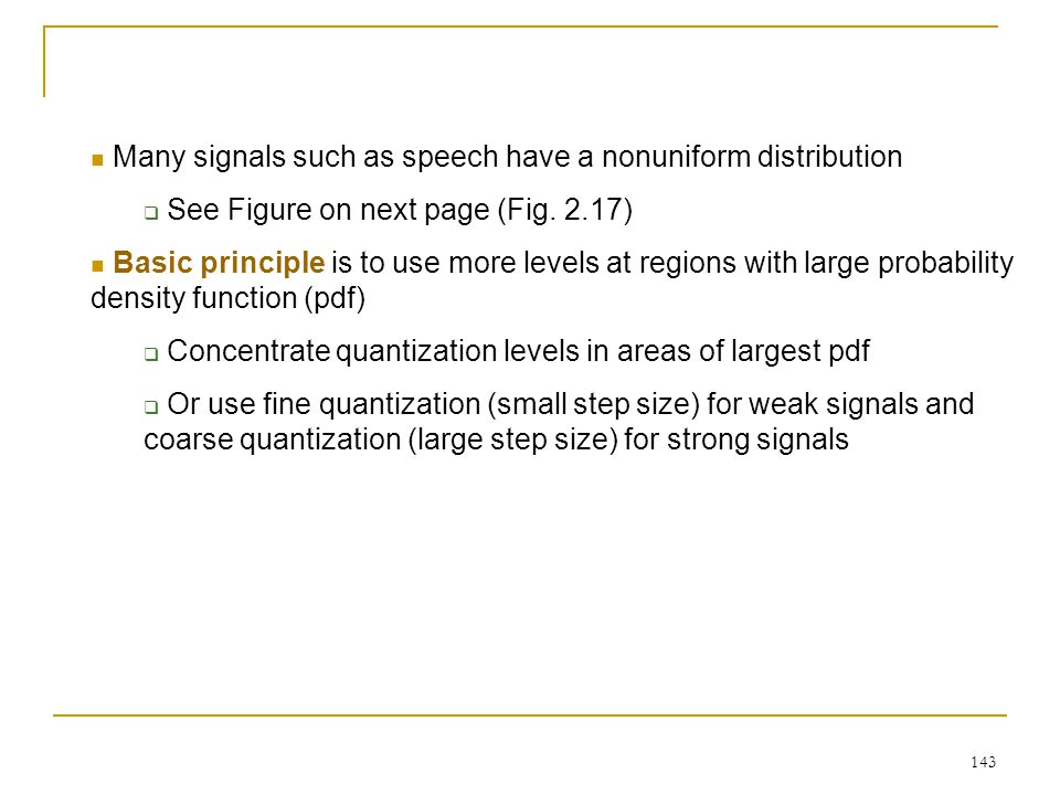Many signals such as speech have a nonuniform distribution