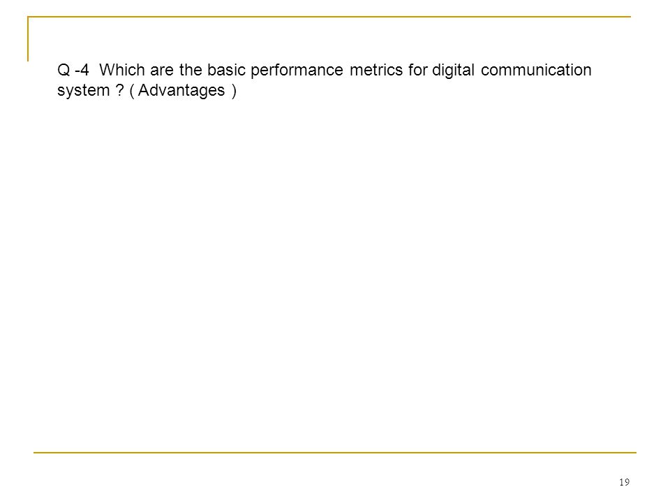 Q -4 Which are the basic performance metrics for digital communication system ( Advantages )