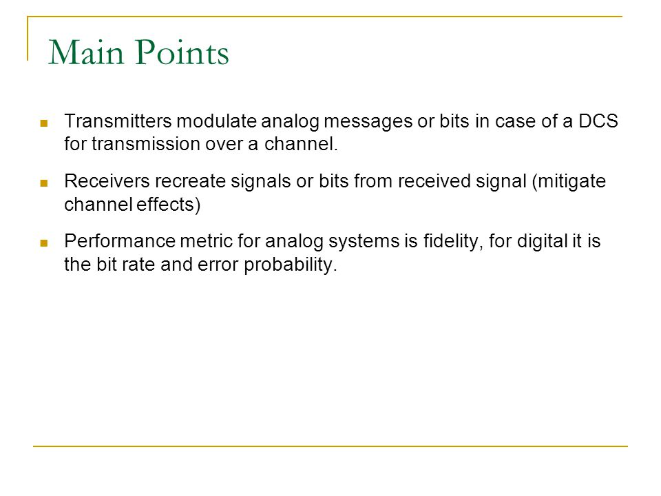Main Points Transmitters modulate analog messages or bits in case of a DCS for transmission over a channel.