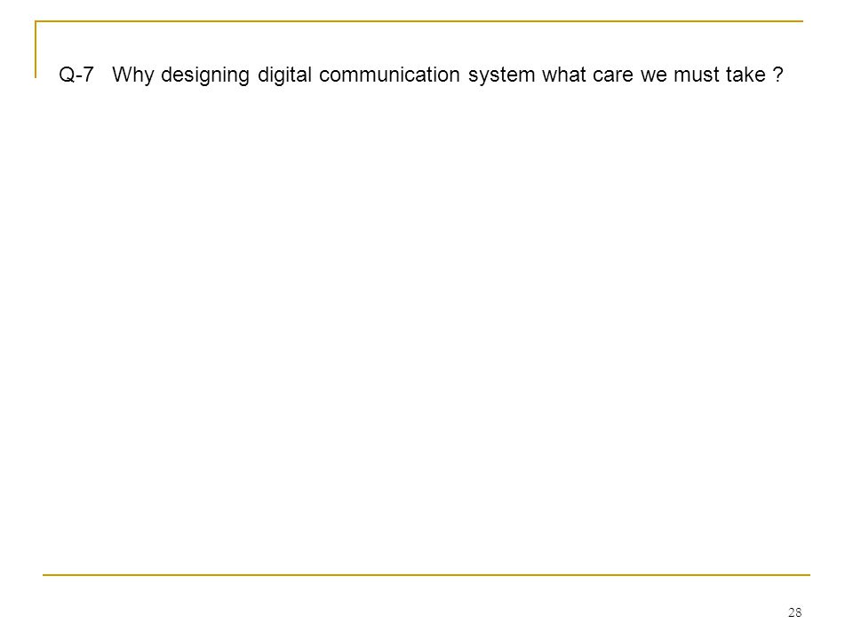 Q-7 Why designing digital communication system what care we must take