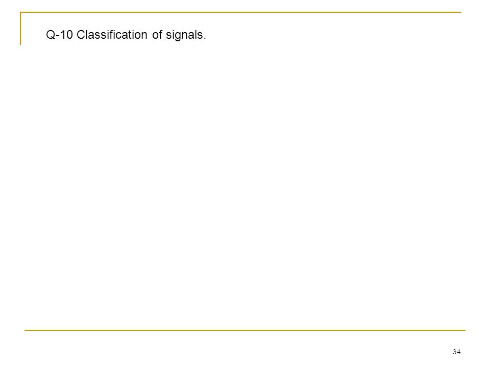 Q-10 Classification of signals.
