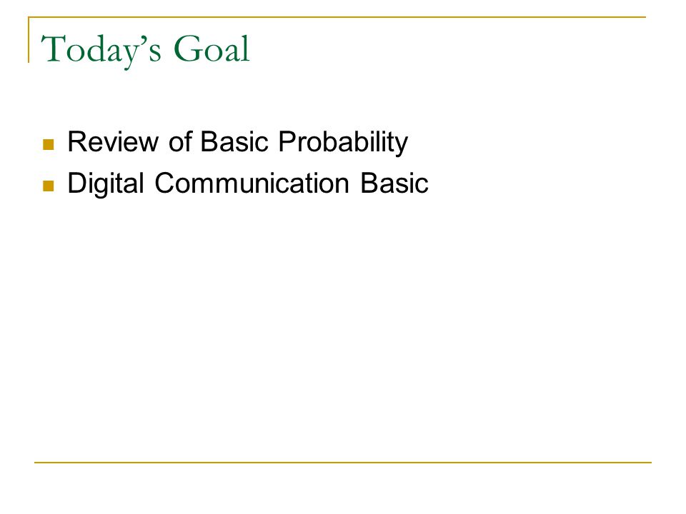 Today's Goal Review of Basic Probability Digital Communication Basic