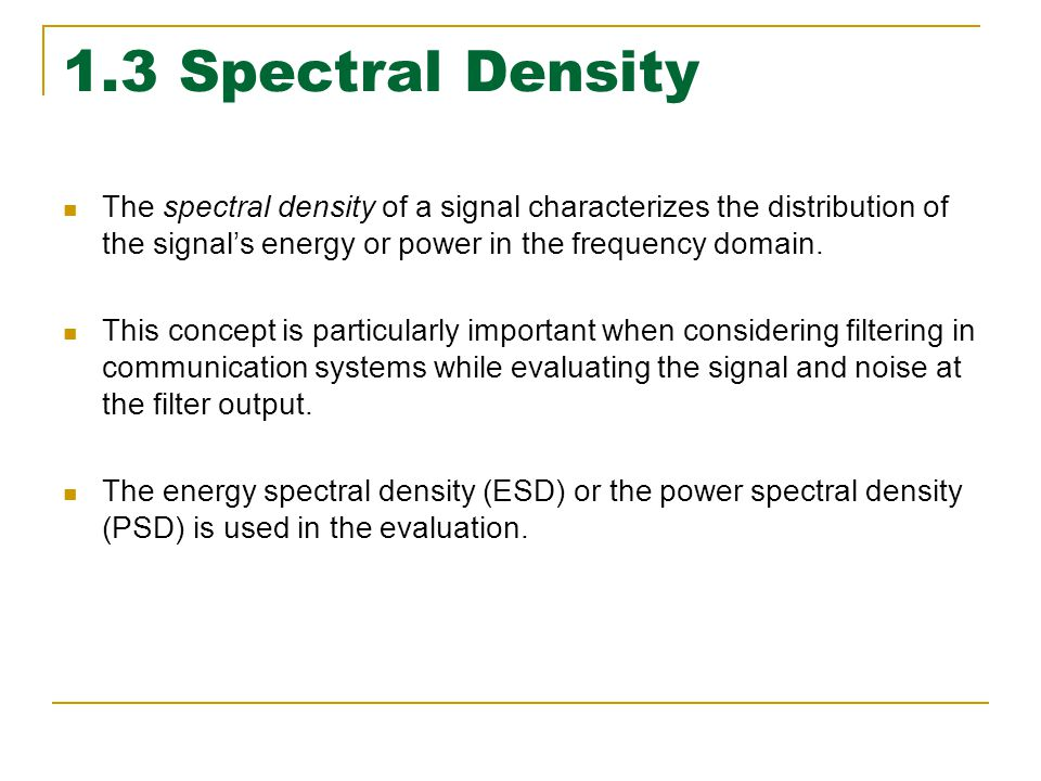 1.3 Spectral Density The spectral density of a signal characterizes the distribution of the signal's energy or power in the frequency domain.