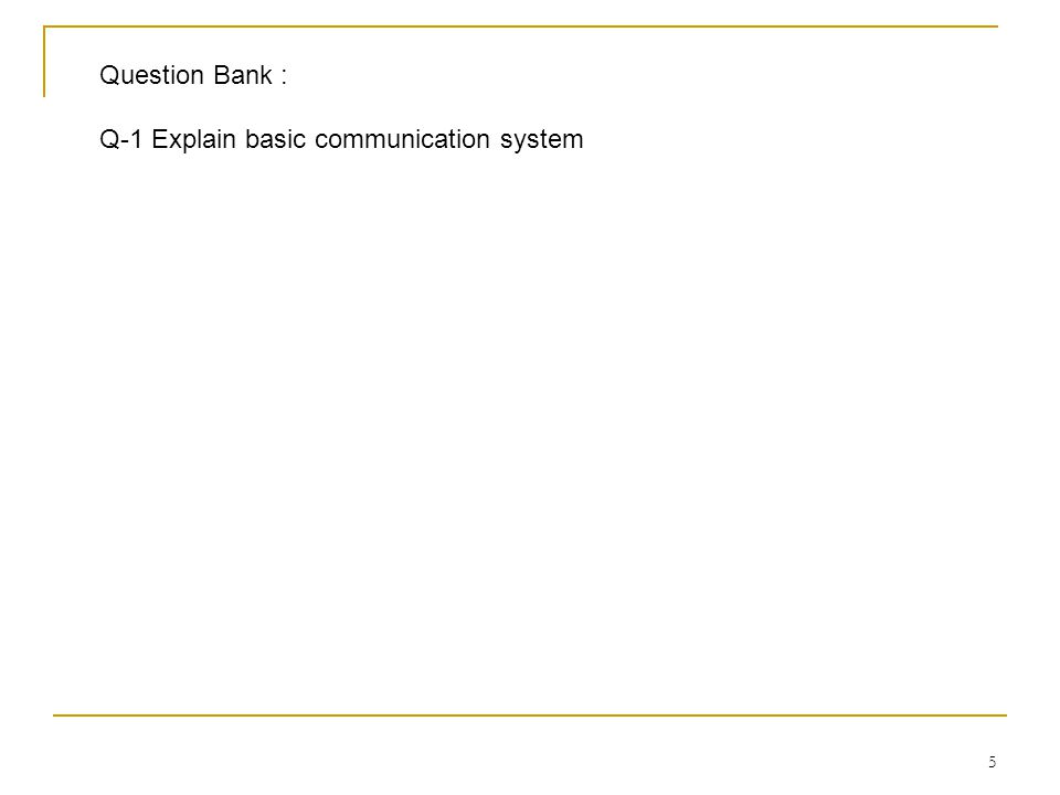 Question Bank : Q-1 Explain basic communication system