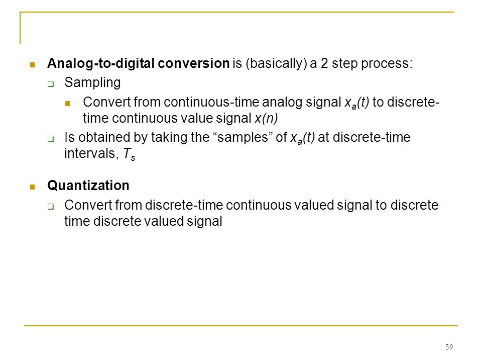 Analog-to-digital conversion is (basically) a 2 step process: