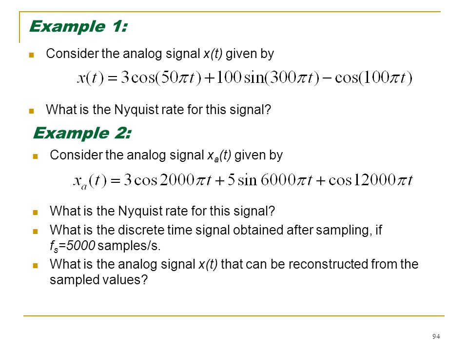 Example 1: Example 2: Consider the analog signal x(t) given by