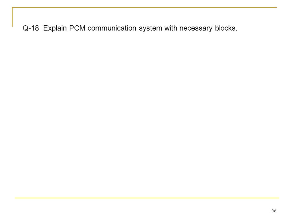 Q-18 Explain PCM communication system with necessary blocks.