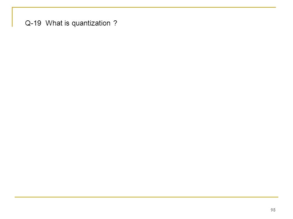 Q-19 What is quantization