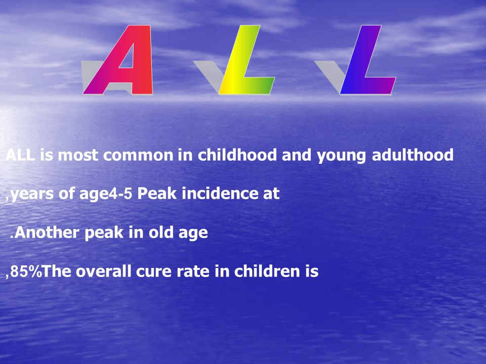 A L L ALL is most common in childhood and young adulthood