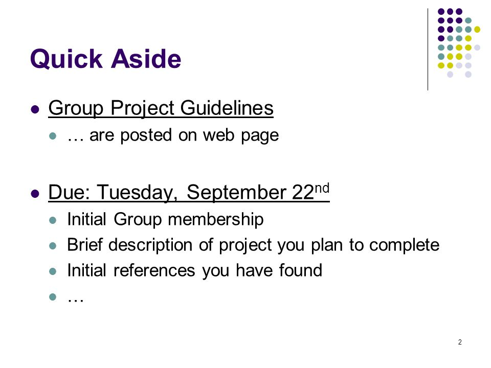 Quick Aside Group Project Guidelines Due: Tuesday, September 22nd