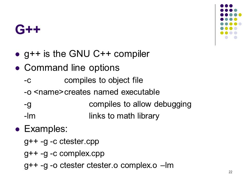 G++ g++ is the GNU C++ compiler Command line options Examples: