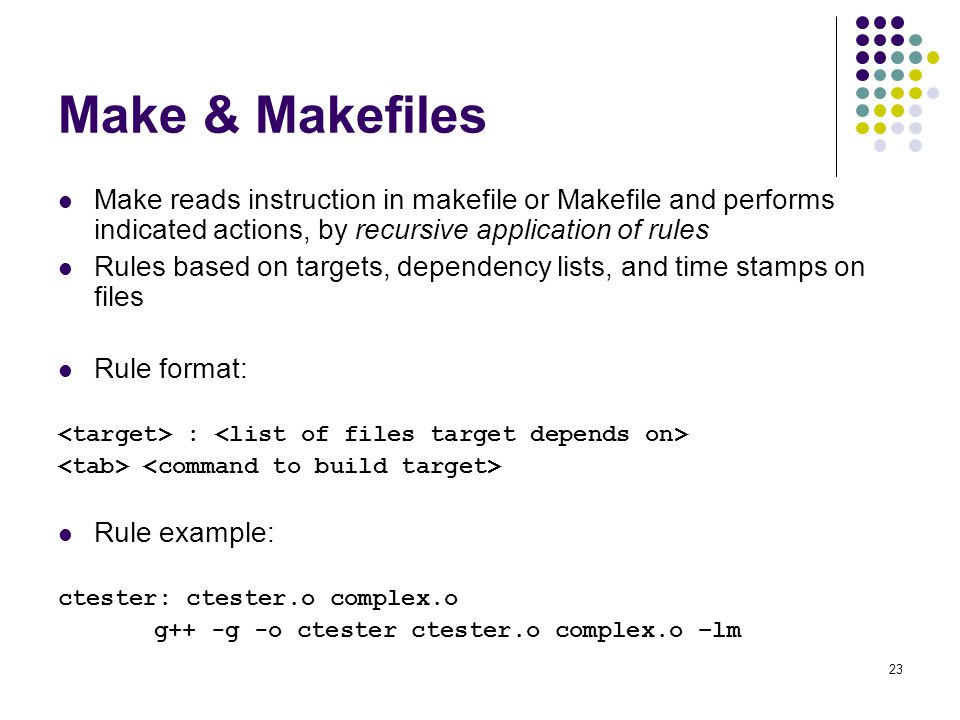 Make & Makefiles Make reads instruction in makefile or Makefile and performs indicated actions, by recursive application of rules.