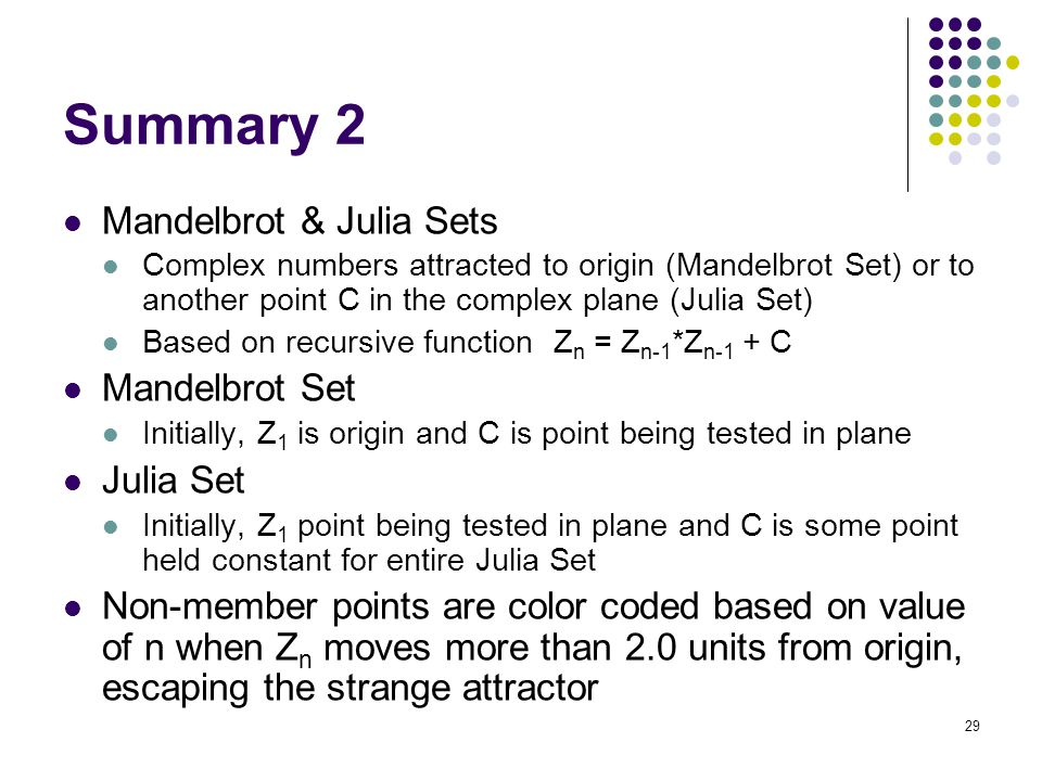 Summary 2 Mandelbrot & Julia Sets Mandelbrot Set Julia Set
