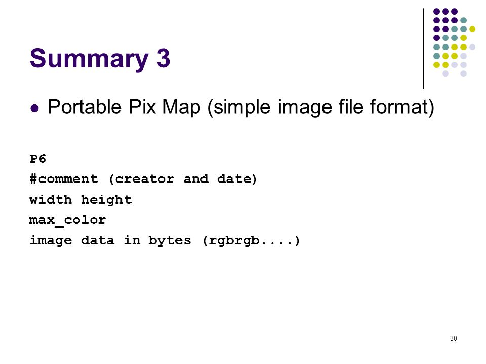 Summary 3 Portable Pix Map (simple image file format) P6