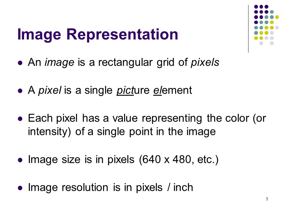 Image Representation An image is a rectangular grid of pixels