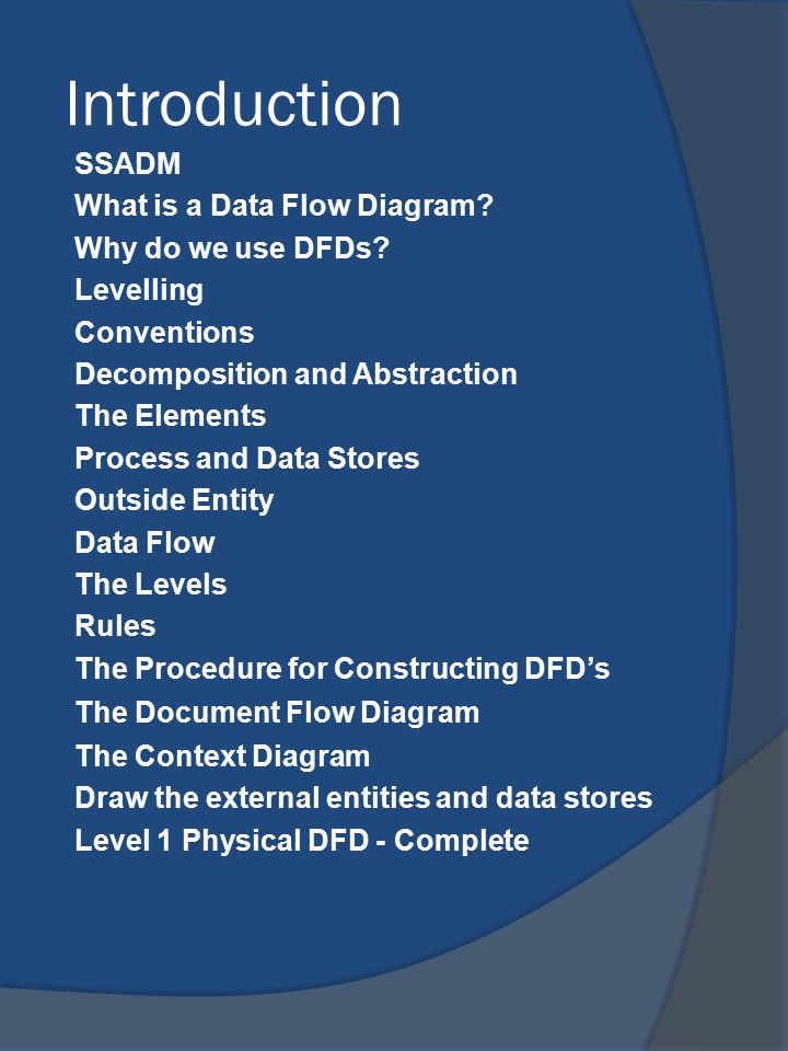 Introduction SSADM What is a Data Flow Diagram Why do we use DFDs