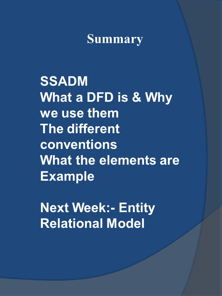 Summary SSADM. What a DFD is & Why we use them. The different conventions. What the elements are.