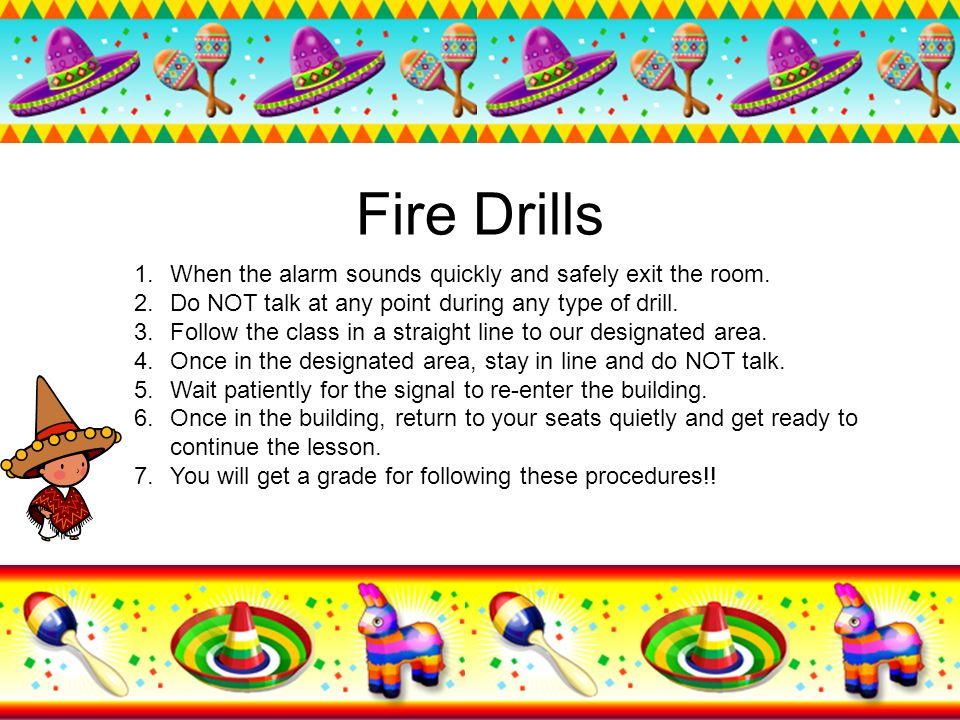 Fire Drills When the alarm sounds quickly and safely exit the room.