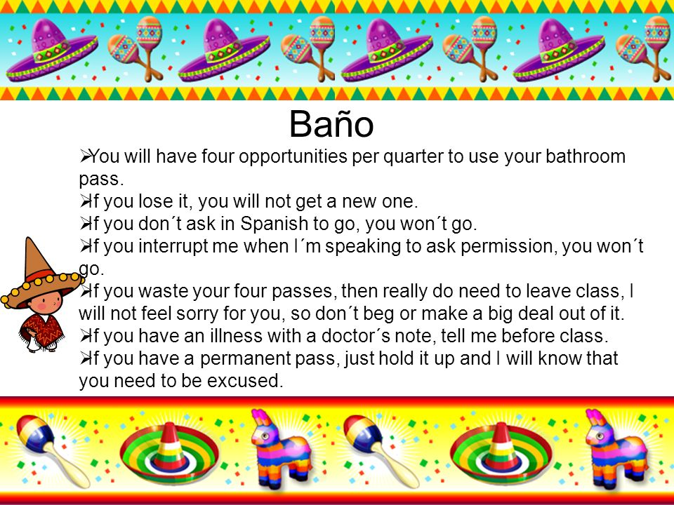 Baño You will have four opportunities per quarter to use your bathroom pass. If you lose it, you will not get a new one.